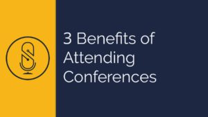 3 Benefits of Attending Conferences