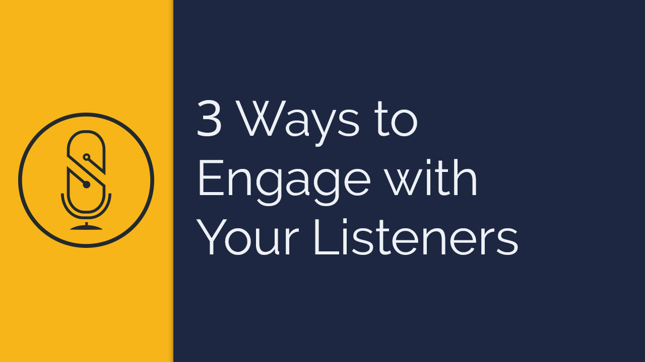 3 Ways to Engage with Your Listeners