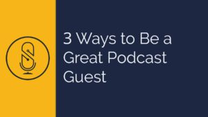 3 Way to Be a Great Podcast Guest