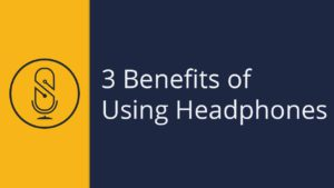 3 Benefits of Using Headphones