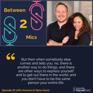 Between 2 Mics - Veronica & Steve Davis