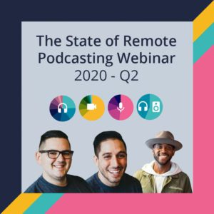 The State of Remote Podcasting & Remote Podcast Stats Report