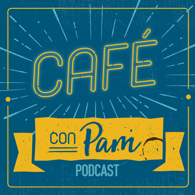 Cafe con Pam Podcast