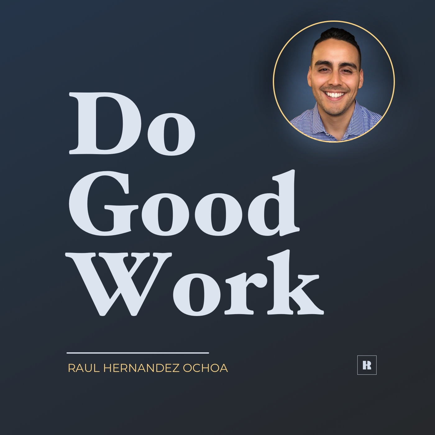 Do Good Work - Raul Hernandez Ochoa