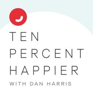 Ten Percent Happier with Dna Harris