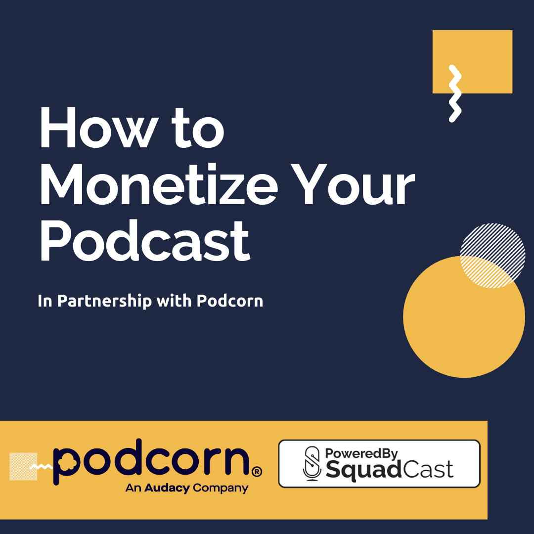 How to Monetize Your Podcast - In Partnership with Podcorn