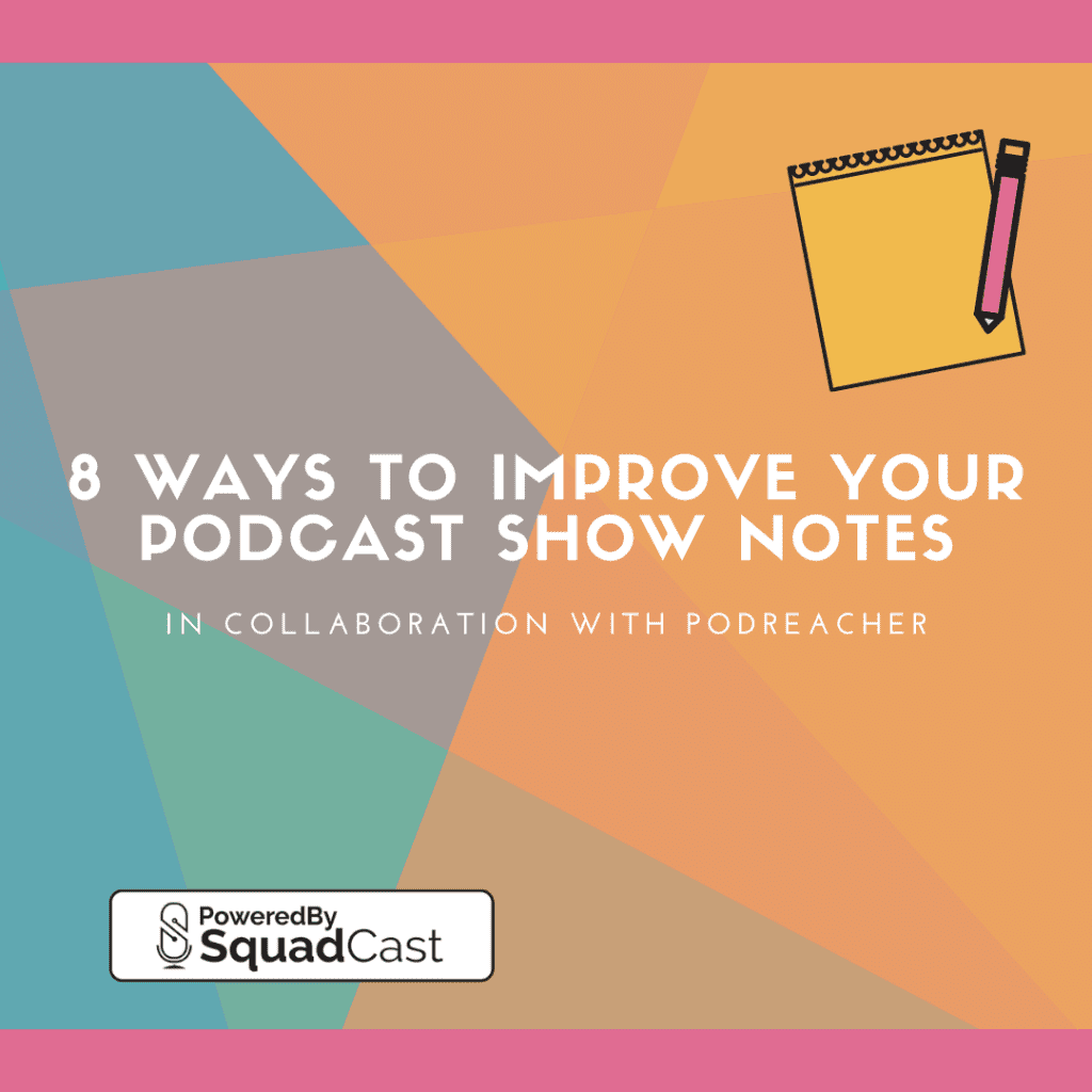 8 ways to improve your podcast show notes